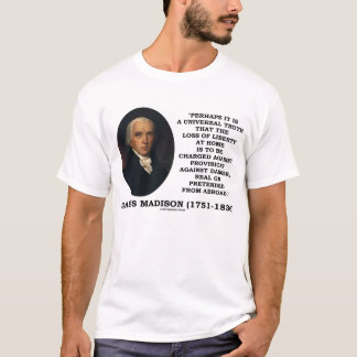 James Madison Loss Of Liberty At Home Danger Quote T-Shirt