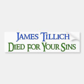 James Tillich Died For Your Sins Bumper Sticker