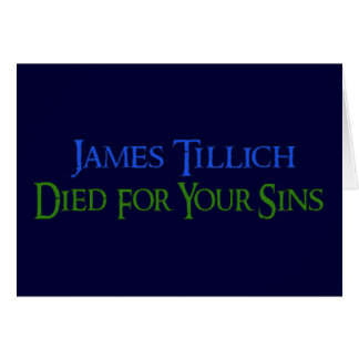 James Tillich Died For Your Sins Greeting Card