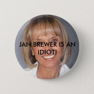 Jan Brewer is an idiot 6 Cm Round Badge