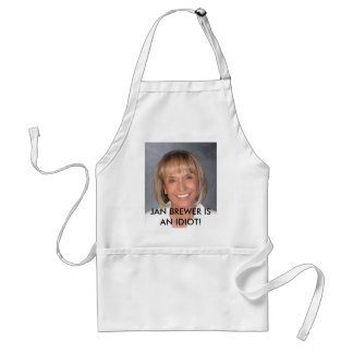 Jan Brewer is an idiot Aprons