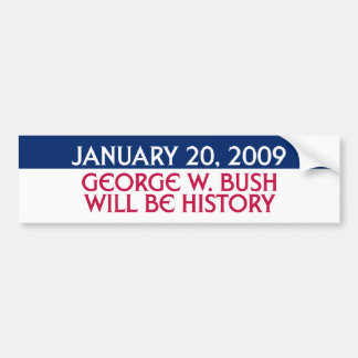 January 20, 2009 - George W. Bush Will Be History Bumper Sticker