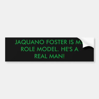JAQUANO FOSTER IS MY ROLE MODEL HE S A REAL MAN BUMPER STICKERS