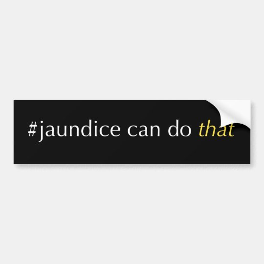 Jaundice can do that bumper sticker (yellow)