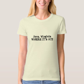 Java, VirginiaWHERE IT'S AT!! T-Shirt