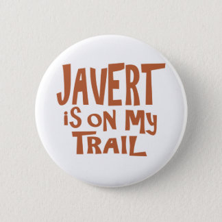 Javert is on my Trail 6 Cm Round Badge