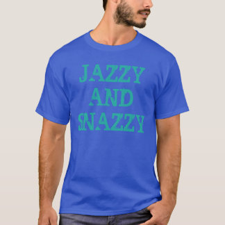 """""""Jazzy and Snazzy"""" t-shirt"""