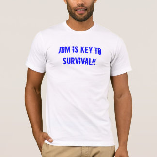 JDM is key to Survival!! T-Shirt