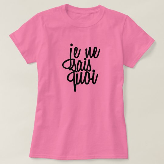 """Je Ne Sais Quoi"" French Quote T-Shirt"