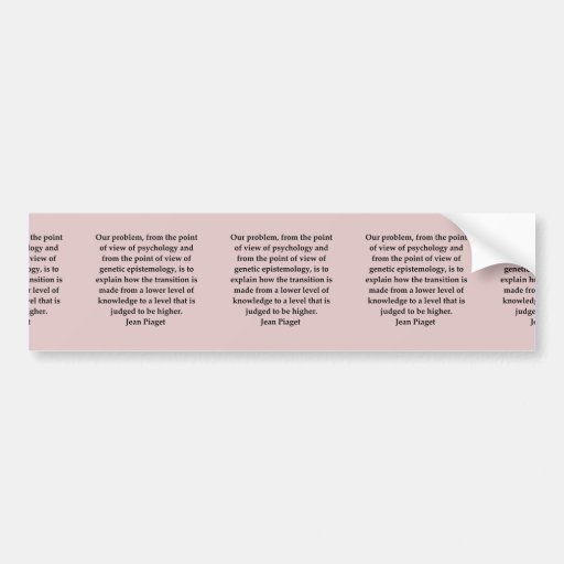 jean piaget quote bumper stickers
