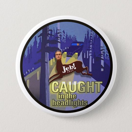 Jeb! caught in the headlights 7.5 cm round badge