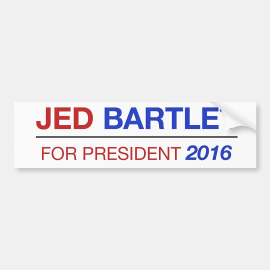 JED BARTLET 2016 bumper sticker! Bumper Sticker