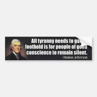 Jefferson: All tyranny needs to gain a foothold... Bumper Sticker