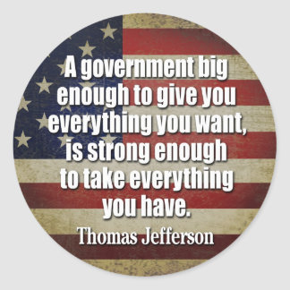 Jefferson: Big Governement will take everything... Round Sticker