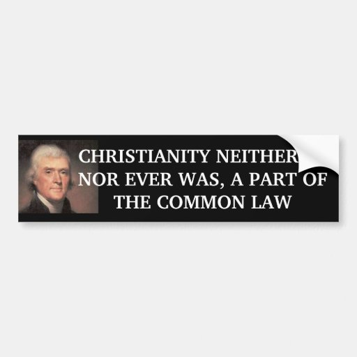 Jefferson.jpg, CHRISTIANITY NEITHER IS, NOR EVE... Bumper Stickers