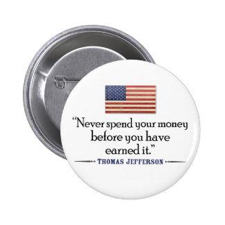 Jefferson: Never spend money before... 6 Cm Round Badge