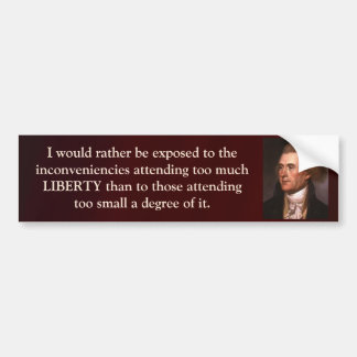 Jefferson Quote - I'd Rather Have Too Much LIberty Bumper Sticker