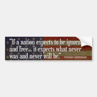 Jefferson Quote: If a nation expects to be... Bumper Stickers
