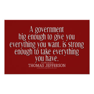 Jefferson Quote on Big Government Poster