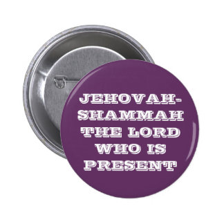 JEHOVAH-SHAMMAH THE LORD WHO IS PRESENT BUTTON