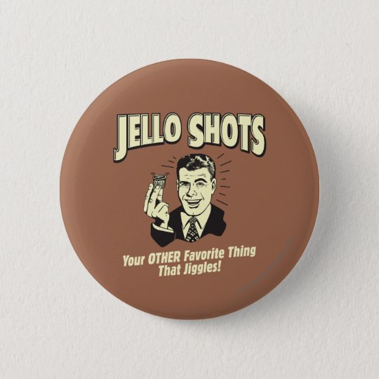 Jello Shots: Other Favourite Thing 6 Cm Round Badge