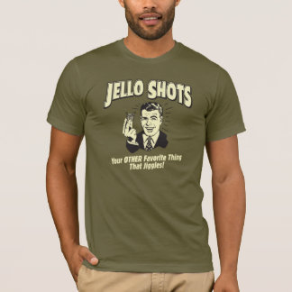 Jello Shots Your Other Favorite Thing That Jiggles T-Shirt