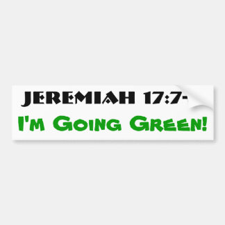Jeremiah 17:7-8  Going Green Bumper Sticker