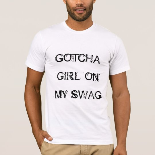 Jerkin' - Gotcha Girl On My Swag T-Shirt