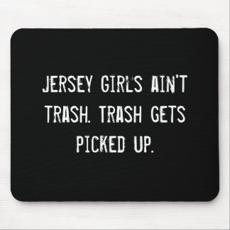 Jersey Girls ain t trash Trash gets picked up Mouse Mats