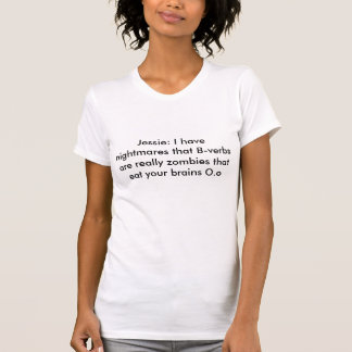 Jessie: I have nightmares that B-verbs are real... Tees