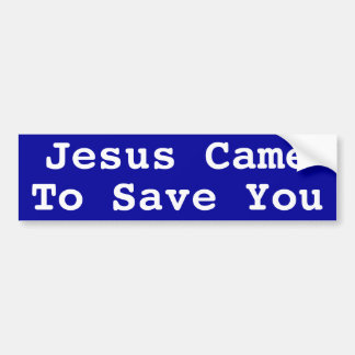 Jesus Came to Save You Bumper Sticker