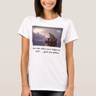 Jesus can calm your angry sea and give you peace. T-Shirt