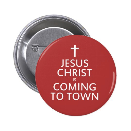 Jesus Christ is coming to town 6 Cm Round Badge