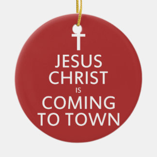 Jesus Christ is coming to town Christmas Ornament