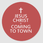 Jesus Christ is coming to town Round Sticker