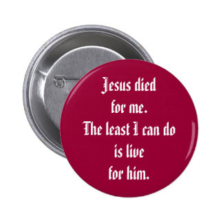 Jesus died for me. The least I can do is live f... 6 Cm Round Badge