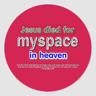 Jesus Died for myspace in Heaven Classic Round Sticker