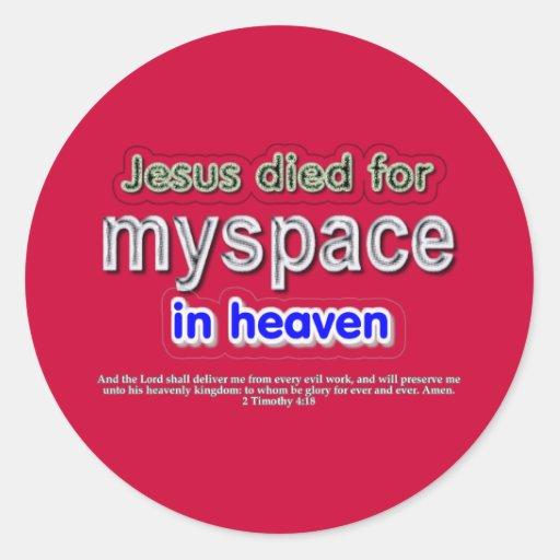 Jesus Died for myspace in Heaven Stickers
