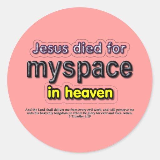 Jesus Died for myspace in Heaven Round Sticker