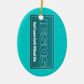 JESUS Don't Leave Earth Without Him Christmas Ornament