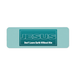 JESUS Don't Leave Earth Without Him Return Address Label