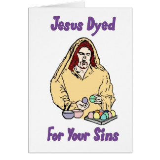 Jesus Dyed For Your Sins Greeting Card