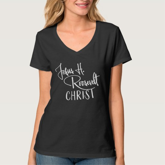 Jesus H. Roosevelt Christ - White Text T-Shirt