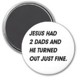 JESUS HAD 2 DADS AND TURNED OUT FINE 7.5 CM ROUND MAGNET