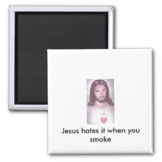 Jesus hates it when you smoke square magnet