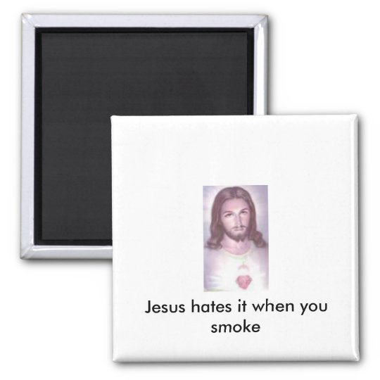 Jesus hates it when you smoke square magnet