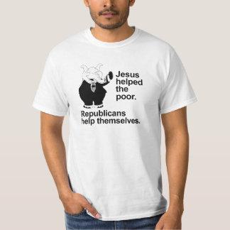 Jesus helped the poor. Republicans help themselves Tshirt