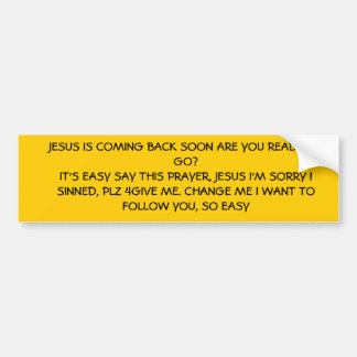 JESUS IS COMING BACK SOON ARE YOU READY TO GO?I... BUMPER STICKER