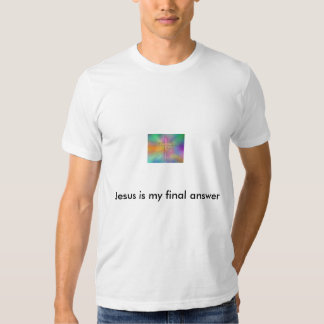 Jesus is my final answer shirts