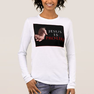 Jesus Is Pro-Life Long Sleeve T-Shirt